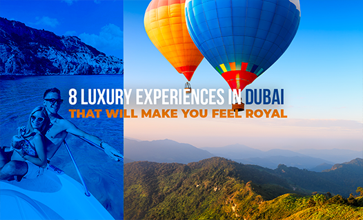8 Luxury Experiences In Dubai That Will Make You Feel Royal