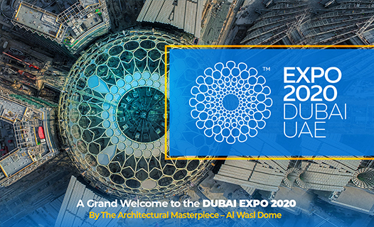 A Grand Welcome to the DUBAI EXPO 2020, By The Architectural Masterpiece – Al Wasl Dome