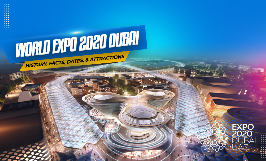 World Expo 2020 Dubai: History, Facts, Dates And Attractions
