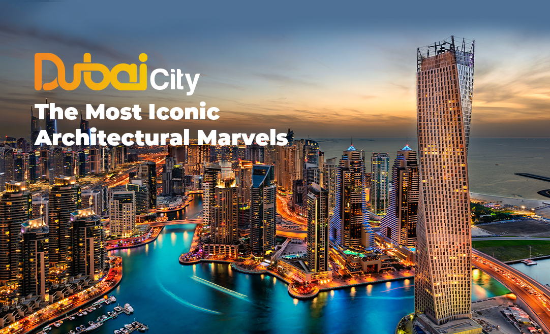 Dubai City: The Most Iconic Architectural Marvels