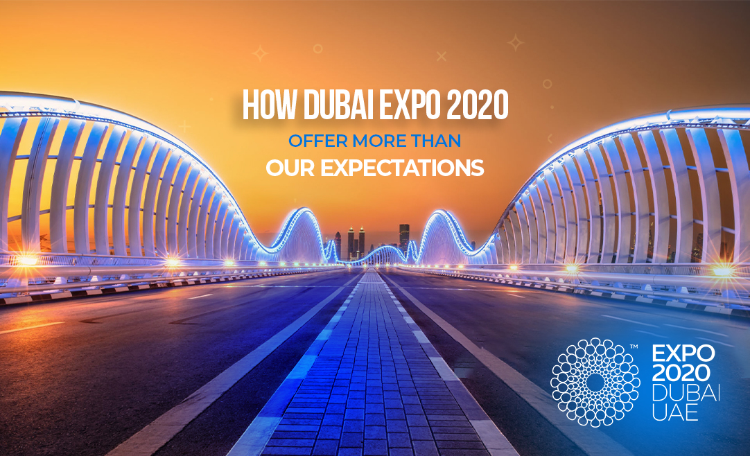 How Dubai Expo 2020 Offer More Than Our Expectations