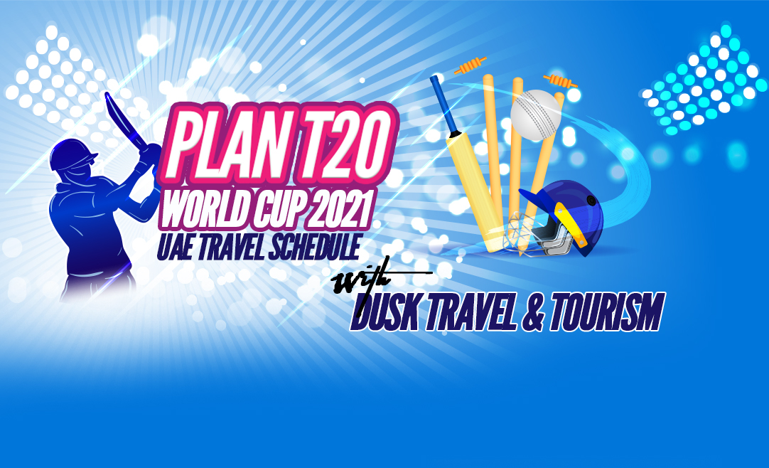Plan T20 World Cup 2021 UAE Travel Schedule With Dusk Travel And Tourism